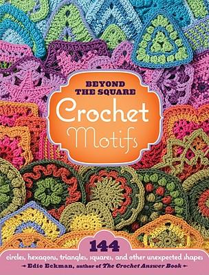 Beyond the Square Crochet Motifs By Eckman, Edie
