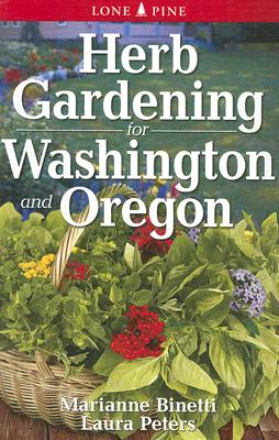 Herb Gardening for Washington and Oregon By Binetti, Marianne/ Peters, Laura